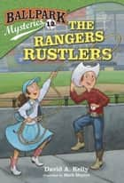 Ballpark Mysteries #12: The Rangers Rustlers ebook by David A. Kelly,Mark Meyers
