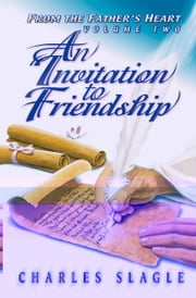 An Invitation to Friendship: (From the Father's Heart Vol. 2) ebook by Charles Slagle