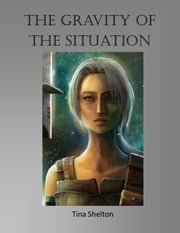 The Gravity of the Situation ebook by Tina Shelton