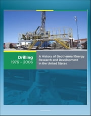 21st Century Geothermal Energy: A History of Geothermal Energy Research and Development in the United States - Volume 2 - Drilling 1976-2006 ebook by Progressive Management