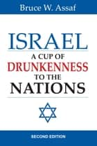 Israel: A Cup of Drunkenness to the Nations - 2nd edition ebook by
