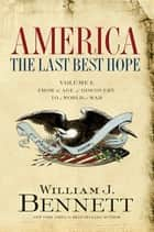 America: The Last Best Hope (Volume I) ebook by William J. Bennett