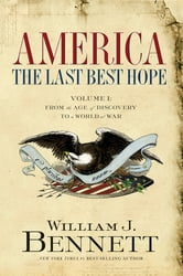America: The Last Best Hope (Volume I) - From the Age of Discovery to a World at War ebook by William J. Bennett