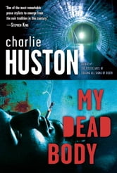 My Dead Body - A Novel ebook by Charlie Huston