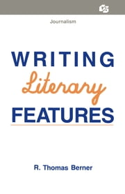 Writing Literary Features ebook by R. Thomas Berner