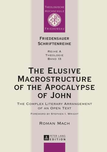 The Elusive Macrostructure of the Apocalypse of John - The Complex Literary Arrangement of an Open Text ebook by Roman Mach