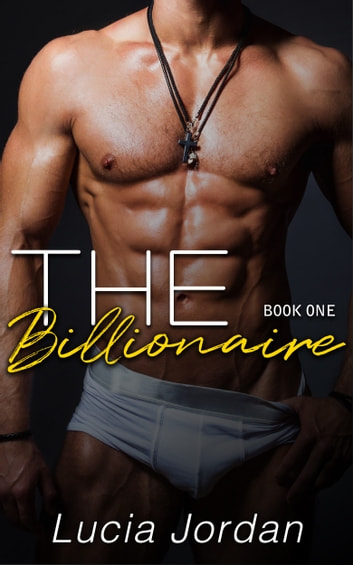 The Billionaire ebook by Lucia Jordan