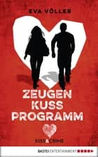Kiss & Crime 1 - Zeugenkussprogramm ebook by Eva Völler