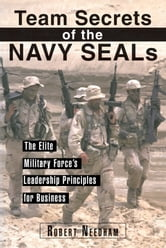 Team Secrets of the Navy SEALS - The Elite Military Force's Leadership Principles for Business ebook by Robert Needham