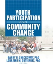 Youth Participation and Community Change ebook by Barry Checkoway