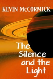 The Silence and the Light ebook by Kevin McCormick