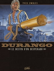 Durango T06 - Le destin d'un desperado ebook by Yves Swolfs,Yves Swolfs