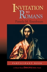 Invitation to Romans: Participant Book - A Short-Term DISCIPLE Bible Study ebook by Pamela M. Eisenbaum