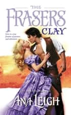 The Frasers-Clay eBook by Ana Leigh