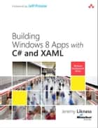 Building Windows 8 Apps with C# and XAML ebook by Jeremy Likness