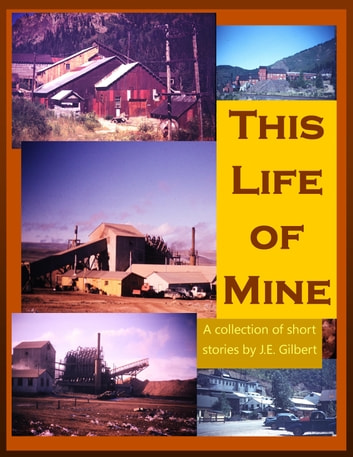 This Life of Mine: A Collection of Short Stories by J.E. Gilbert ebook by Sarah Quelland