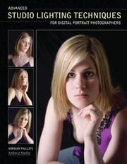 Advanced Studio Lighting Techniques for Digital Portrait Photographers ebook by Norman Phillips