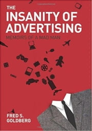 The Insanity of Advertising: A Taste of the Insanity ebook by Fred S. Goldberg