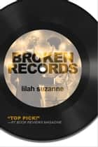 Broken Records ebook by Lilah Suzanne