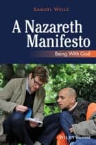 A Nazareth Manifesto - Being with God ebook by Samuel Wells