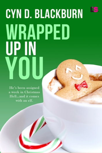 Wrapped Up in You ebook by Cyn D. Blackburn