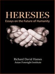 Heresies: Essays on the Future of Humanity ebook by Richard David Hames