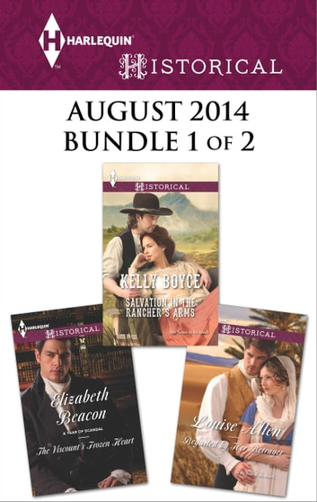 Harlequin Historical August 2014 - Bundle 1 of 2 - Beguiled by Her Betrayer\Salvation in the Rancher's Arms\The Viscount's Frozen Heart ebook by Louise Allen,Kelly Boyce,Elizabeth Beacon