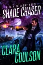 Shade Chaser ebook by Clara Coulson