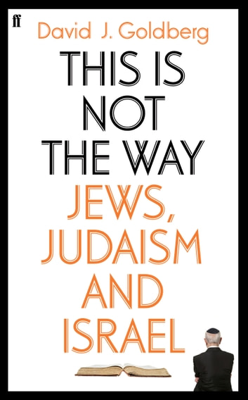 This is Not the Way - Jews, Judaism and the State of Israel ebook by David Goldberg