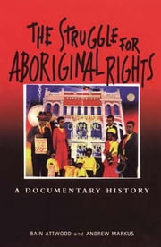 The Struggle for Aboriginal Rights - A documentary history ebook by Bain Attwood,Andrew Markus