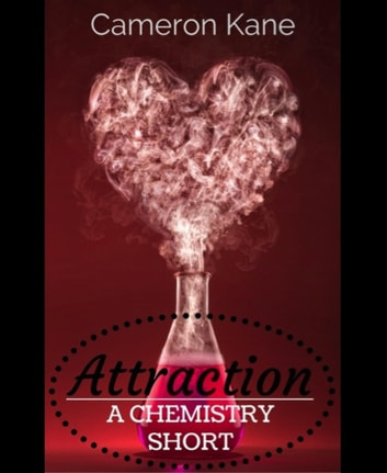 Attraction - A Chemistry Short ebook by Cameron Kane