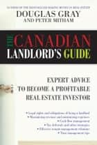 The Canadian Landlord's Guide - Expert Advice for the Profitable Real Estate Investor ebook by Douglas Gray, Peter Mitham