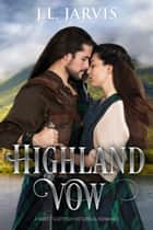 Highland Vow - A Sweet Scottish Historical Romance ebook by J.L. Jarvis