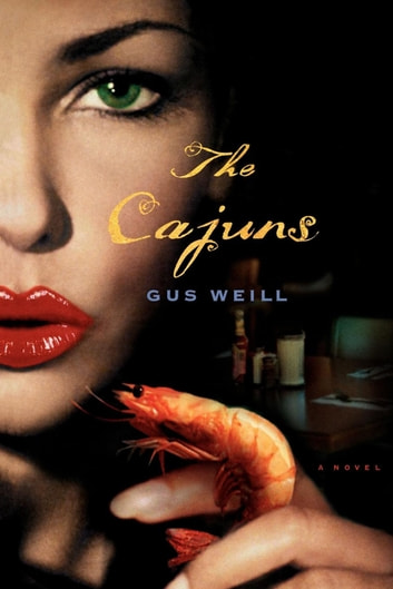 The Cajuns - A Novel ebook by Gus Weill