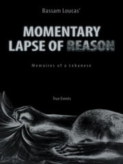 Momentary Lapse Of Reason - Memoires of a Lebanese ebook by Bassam Loucas
