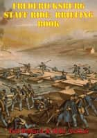 Fredericksburg Staff Ride: Briefing Book [Illustrated Edition] ebook by Ted Ballard, Billy Arthur