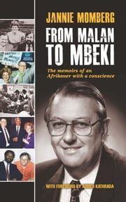 From Malan to Mbeki: The memoirs of an Afrikaner with a conscience ebook by Jannie Momberg