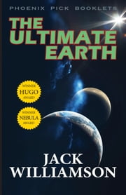 The Ultimate Earth ebook by Jack Williamson