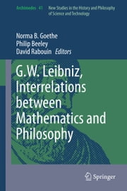 G.W. Leibniz, Interrelations between Mathematics and Philosophy ebook by Philip Beeley,David Rabouin,Norma B. Goethe