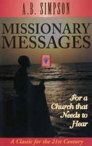 Missionary Messages - For a Church that Needs to Hear ebook by A. B. Simpson