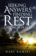 Seeking Answers, Finding Rest ebook by Hart Ramsey