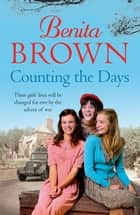 Counting the Days - A touching saga of war, friendship and love ebook by Benita Brown