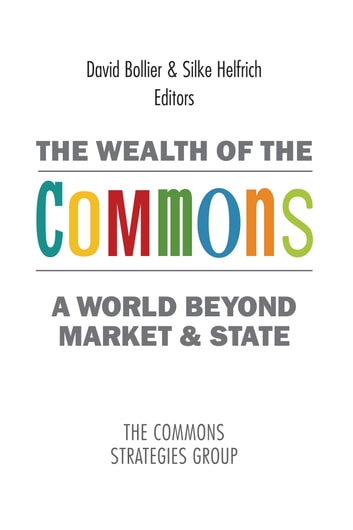 The Wealth of the Commons: A World Beyond Market and State 電子書 by David Bollier,Silke Helfrich
