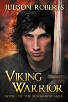 Viking Warrior - Book One of the Strongbow Saga ebook by Judson Roberts