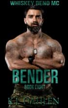Bender - Whiskey Bend MC Series, #8 ebook by Kj Dahlen