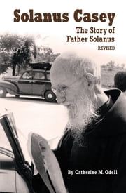 Solanus Casey - The Story of Father Solanus, Revised ebook by Catherine Odell