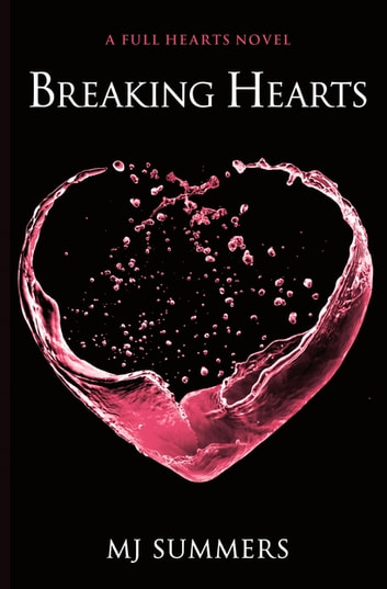 Breaking Hearts - Full Hearts 4 ebook by MJ Summers