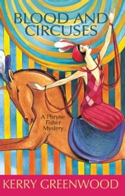 Blood and Circuses - A Phryne Fisher Mystery ebook by Kerry Greenwood
