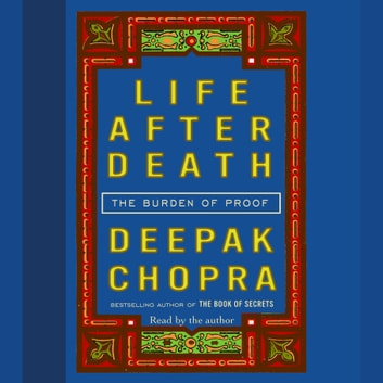Life After Death - The Burden of Proof audiobook by Deepak Chopra, M.D.