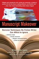 Manuscript Makeover - Revision Techniques No Fiction Writer Can Afford to Ignore ebook by Elizabeth Lyon